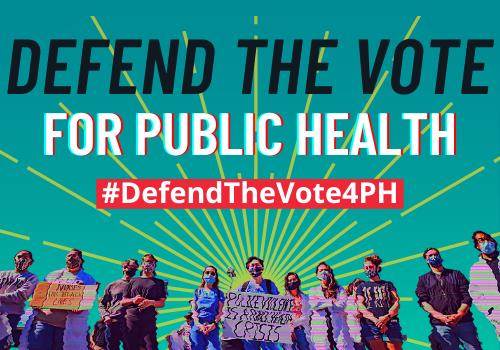 Defend the Vote for Public Health